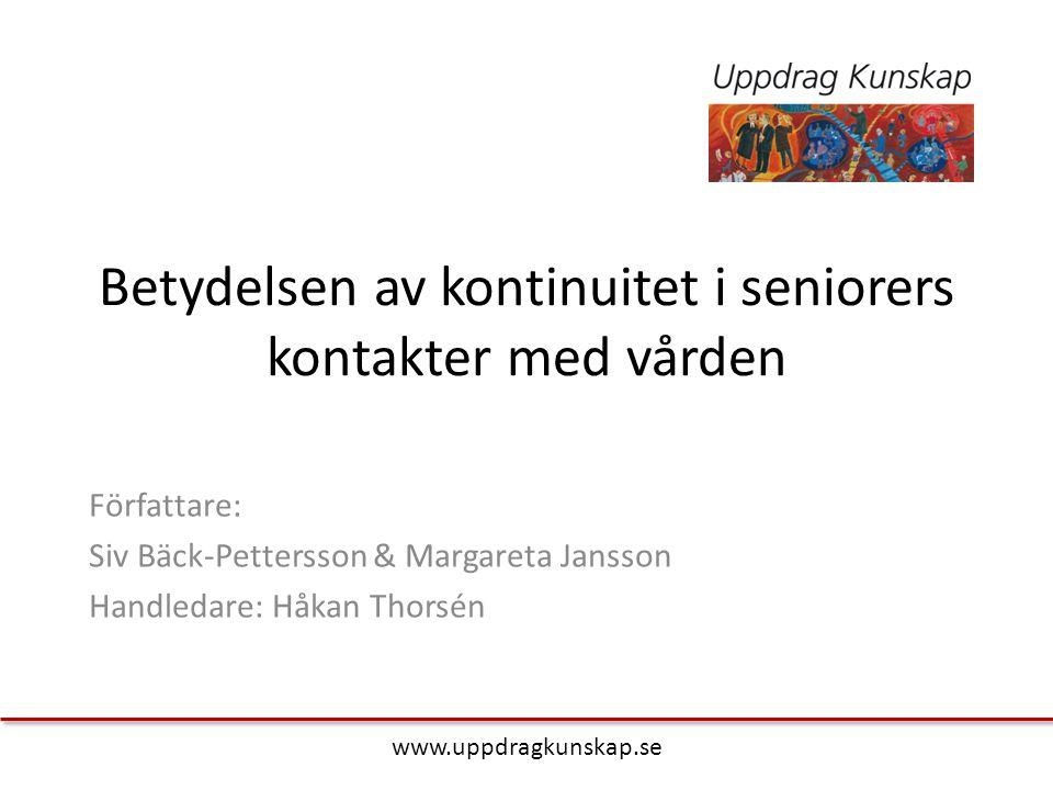 Betydelsen av kontinuitet i seniorers kontakter med vården Författare: Siv Bäck-Pettersson & Margareta Jansson Handledare: Håkan Thorsén www.uppdragku