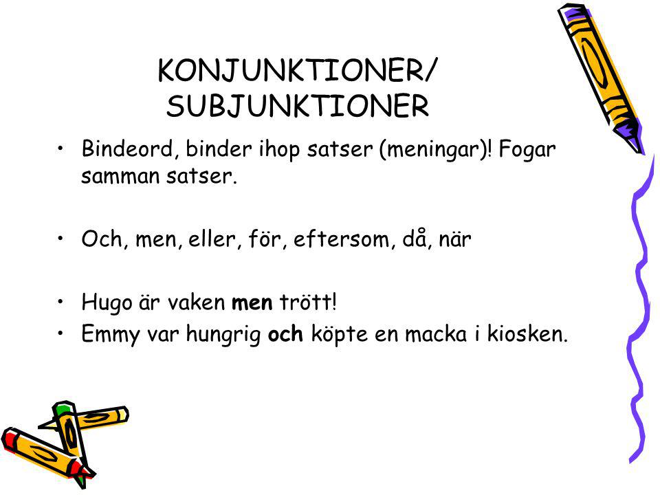 KONJUNKTIONER/ SUBJUNKTIONER Bindeord, binder ihop satser (meningar).