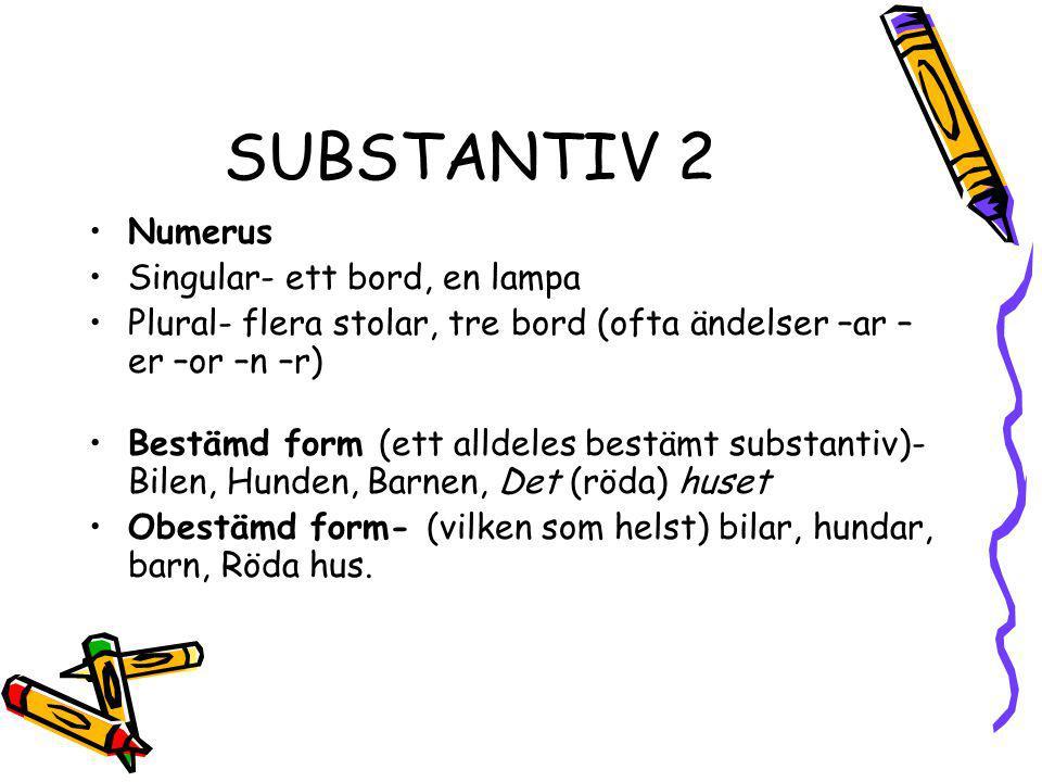 SUBSTANTIV 2 Numerus Singular- ett bord, en lampa Plural- flera stolar, tre bord (ofta ändelser –ar – er –or –n –r) Bestämd form (ett alldeles bestämt