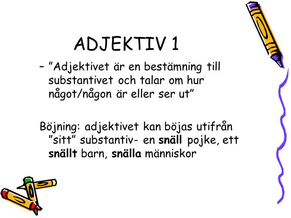 """ADJEKTIV 1 –""""Adjektivet är en bestämning till substantivet och talar om hur något/någon är eller ser ut"""" Böjning: adjektivet kan böjas utifrån """"sitt"""""""