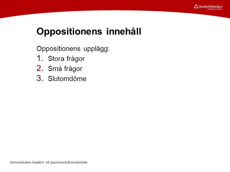 Oppositionens innehåll Oppositionens upplägg: 1.Stora frågor 2.