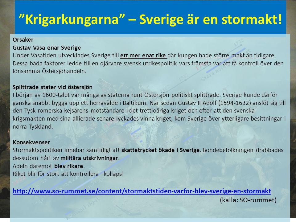 """""""Krigarkungarna"""" – Sverige är en stormakt! Orsaker Gustav Vasa enar Sverige Under Vasatiden utvecklades Sverige till ett mer enat rike där kungen hade"""