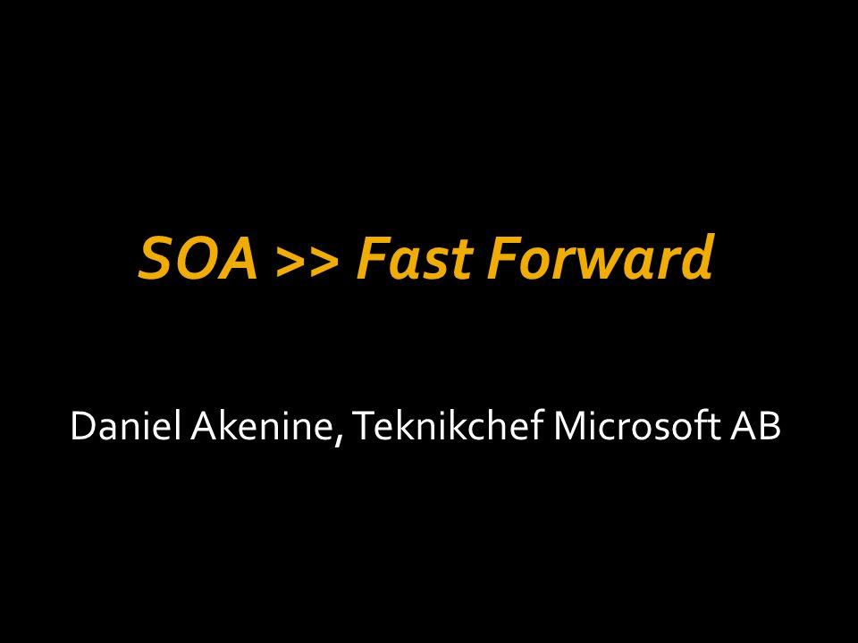 SOA >> Fast Forward Daniel Akenine, Teknikchef Microsoft AB