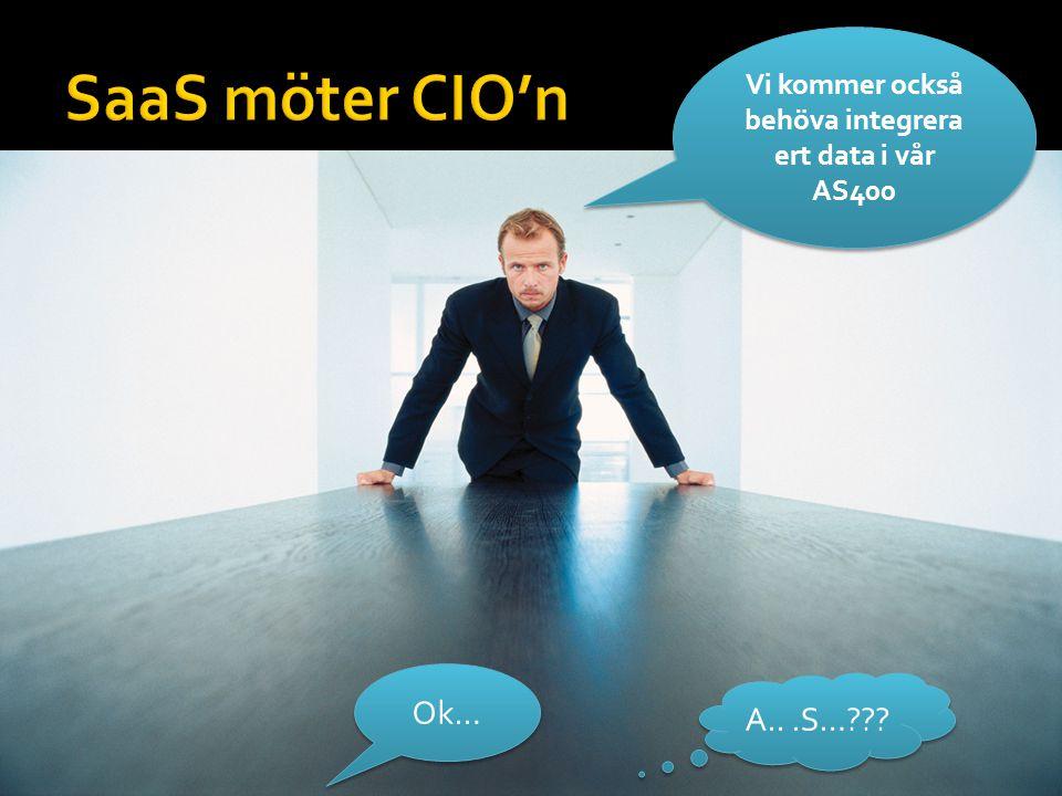 Vi kommer också behöva integrera ert data i vår AS400 Ok… A...S…???