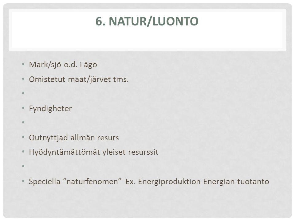 "6. NATUR/LUONTO Mark/sjö o.d. i ägo Omistetut maat/järvet tms. Fyndigheter Outnyttjad allmän resurs Hyödyntämättömät yleiset resurssit Speciella ""natu"