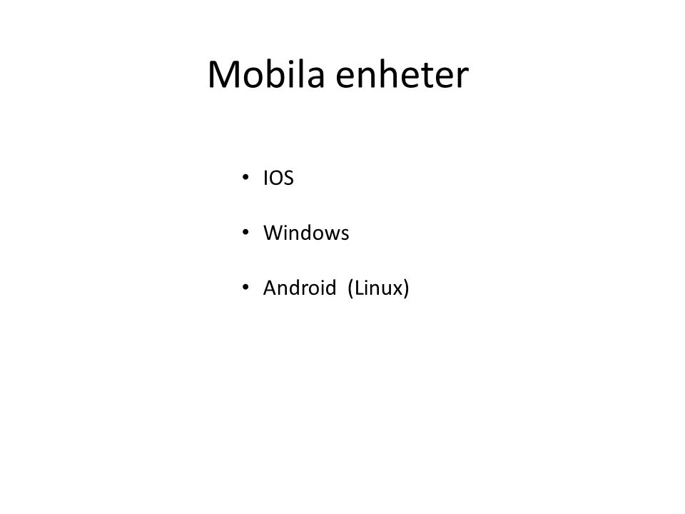 Mobila enheter IOS Windows Android (Linux)