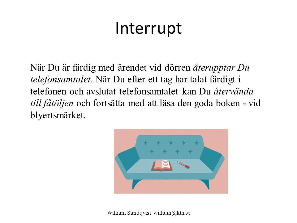 William Sandqvist william@kth.se Om inte interrupt funnes vore man tvungen att rusa runt mellan dörren – står någon där.