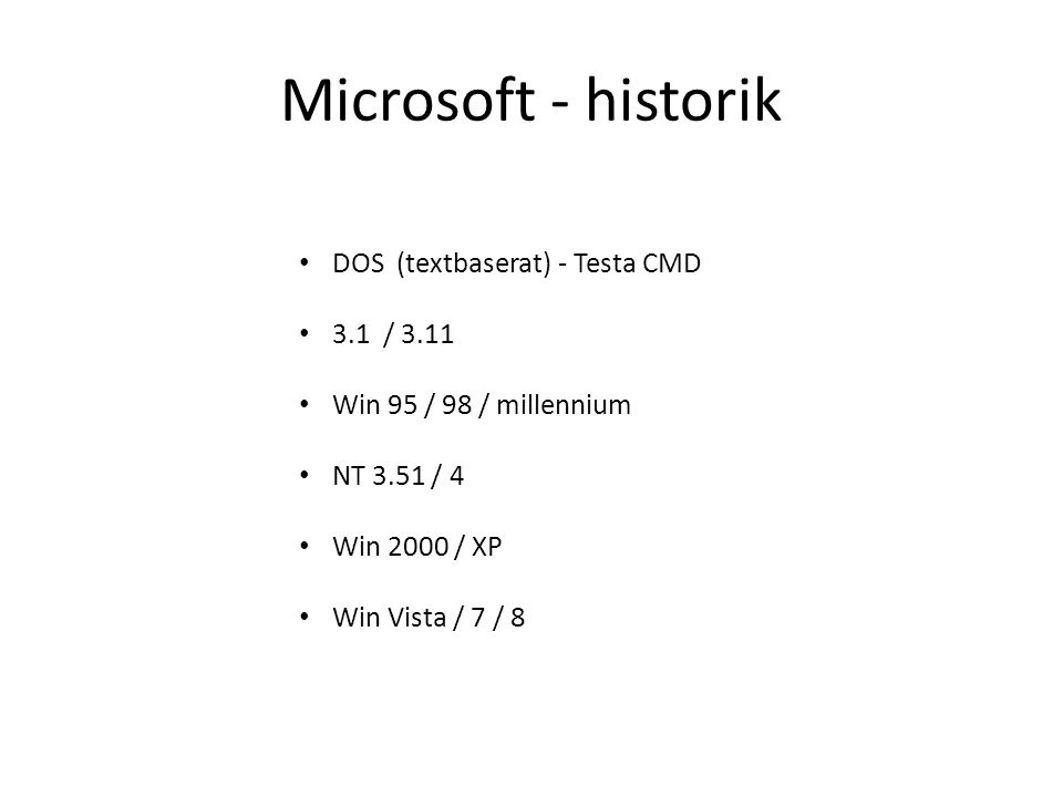 Microsoft - historik DOS (textbaserat) - Testa CMD 3.1 / 3.11 Win 95 / 98 / millennium NT 3.51 / 4 Win 2000 / XP Win Vista / 7 / 8