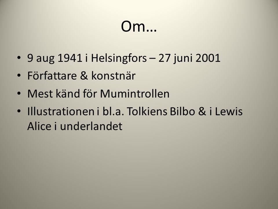 Om… 9 aug 1941 i Helsingfors – 27 juni 2001 Författare & konstnär Mest känd för Mumintrollen Illustrationen i bl.a.