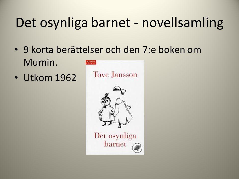 Det osynliga barnet - novellsamling 9 korta berättelser och den 7:e boken om Mumin. Utkom 1962