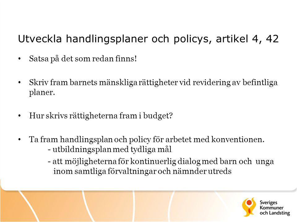 Utveckla handlingsplaner och policys, artikel 4, 42 Satsa på det som redan finns! Skriv fram barnets mänskliga rättigheter vid revidering av befintlig