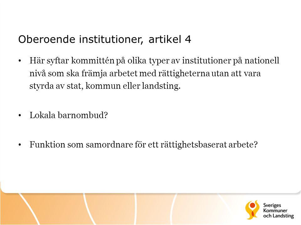 Oberoende institutioner, artikel 4 Här syftar kommittén på olika typer av institutioner på nationell nivå som ska främja arbetet med rättigheterna uta