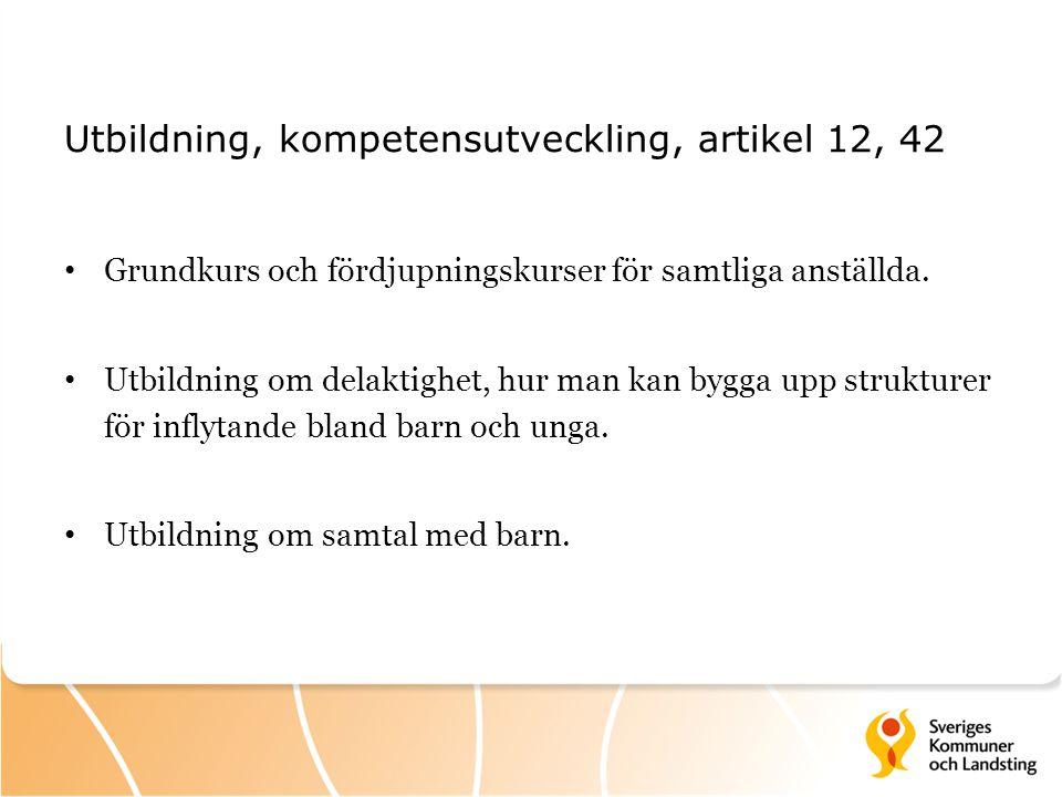 Utbildning, kompetensutveckling, artikel 12, 42 Grundkurs och fördjupningskurser för samtliga anställda. Utbildning om delaktighet, hur man kan bygga