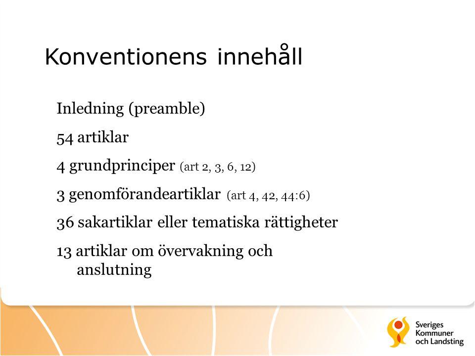 Konventionens innehåll Inledning (preamble) 54 artiklar 4 grundprinciper (art 2, 3, 6, 12) 3 genomförandeartiklar (art 4, 42, 44:6) 36 sakartiklar ell