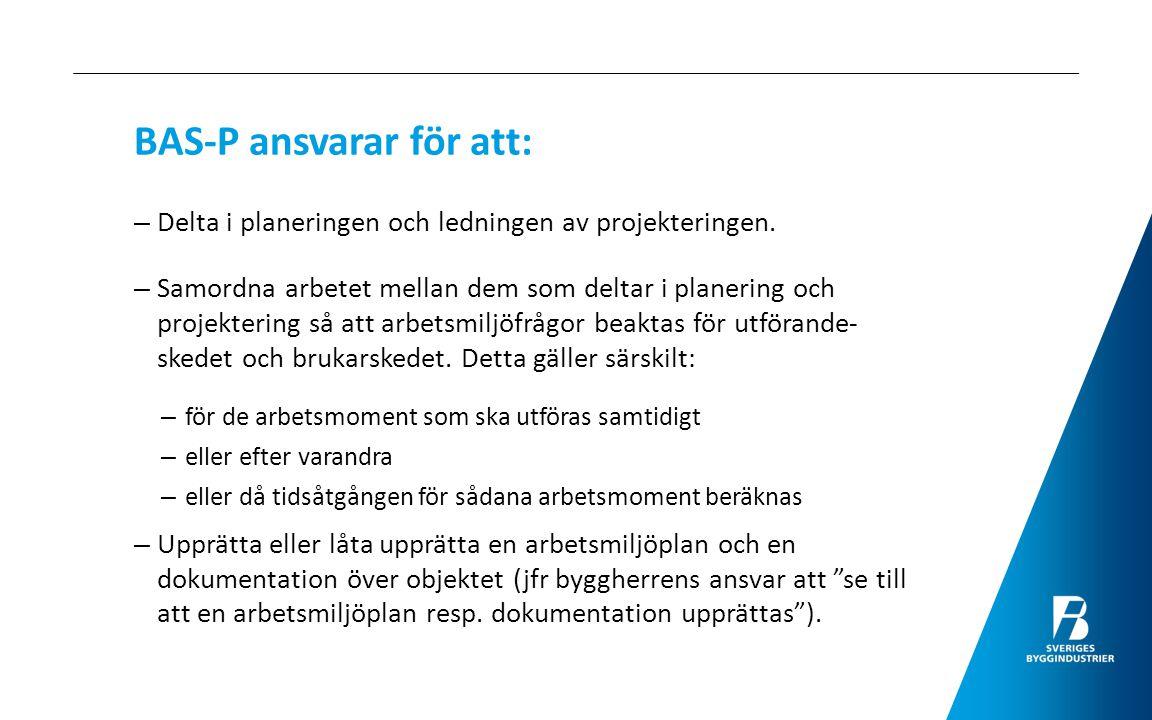 Exempel på praktiska BAS-P uppgifter för att så tidigt som möjligt kunna identifiera och minimera arbetsmiljörisker Genomför riskbedömning – de 13 punkterna i arbetsmiljöplanen– samt ge förslag till eventuella åtgärder.