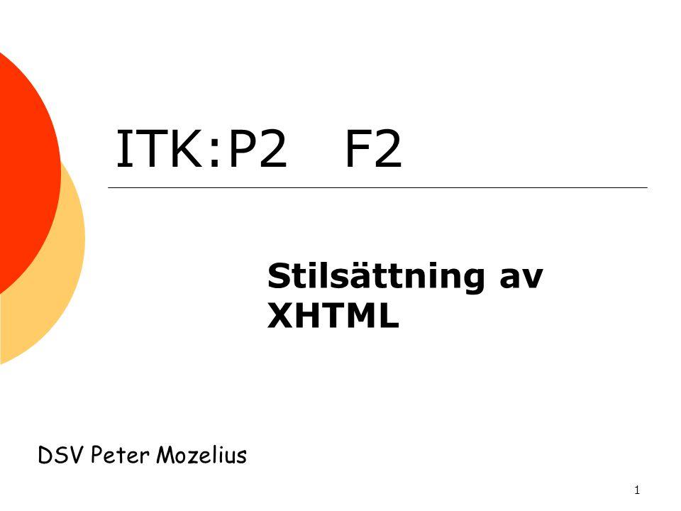 1 ITK:P2 F2 Stilsättning av XHTML DSV Peter Mozelius