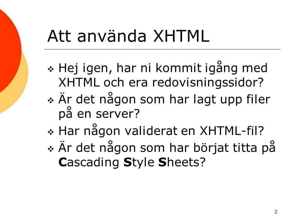 2 Att använda XHTML  Hej igen, har ni kommit igång med XHTML och era redovisningssidor.