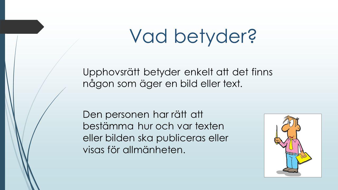 Innehåll Vad betyder Vad innebär Vem gäller Hur skyddas Upphovsrätt i Sverige Hur straffas kränkningen
