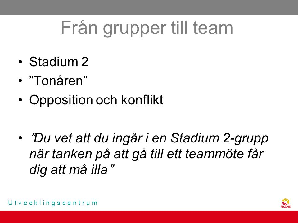 """U t v e c k l i n g s c e n t r u m Från grupper till team Stadium 2 """"Tonåren"""" Opposition och konflikt """"Du vet att du ingår i en Stadium 2-grupp när t"""