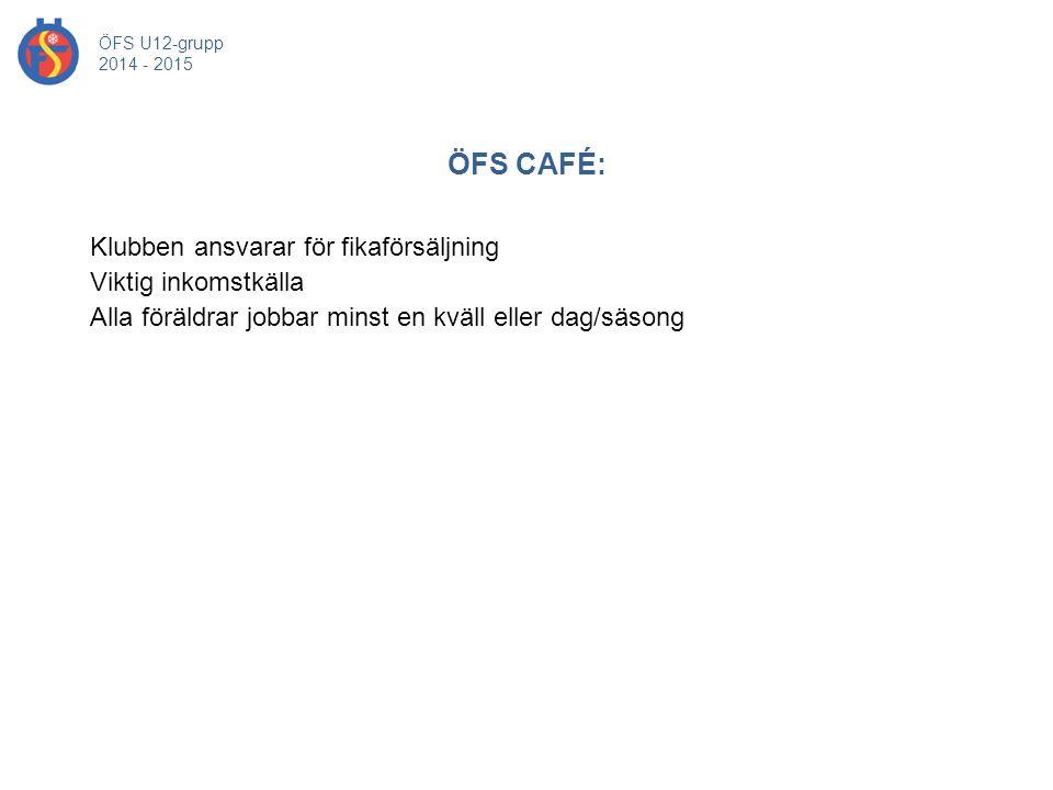 ÖFS CAFÉ: ÖFS U12-grupp 2014 - 2015 Klubben ansvarar för fikaförsäljning Viktig inkomstkälla Alla föräldrar jobbar minst en kväll eller dag/säsong