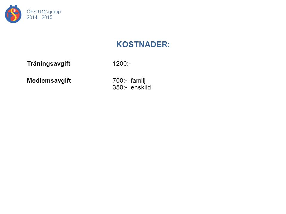 KOSTNADER: ÖFS U12-grupp 2014 - 2015 Träningsavgift 1200:- Medlemsavgift 700:- familj 350:- enskild