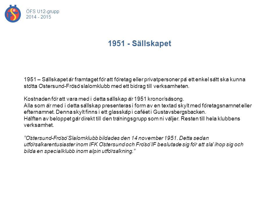 1951 - Sällskapet ÖFS U12-grupp 2014 - 2015 1951 – Sa ̈ llskapet a ̈ r framtaget fo ̈ r att fo ̈ retag eller privatpersoner pa ̊ ett enkel sa ̈ tt ska