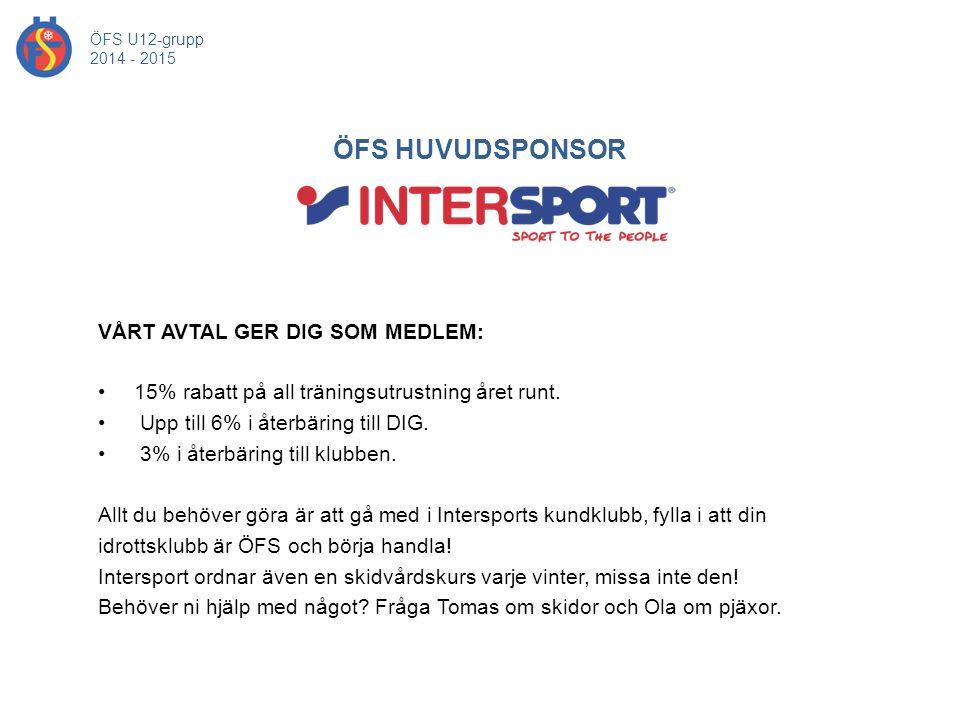 ÖFS HUVUDSPONSOR ÖFS U12-grupp 2014 - 2015 VÅRT AVTAL GER DIG SOM MEDLEM: 15% rabatt på all träningsutrustning året runt. Upp till 6% i återbäring til