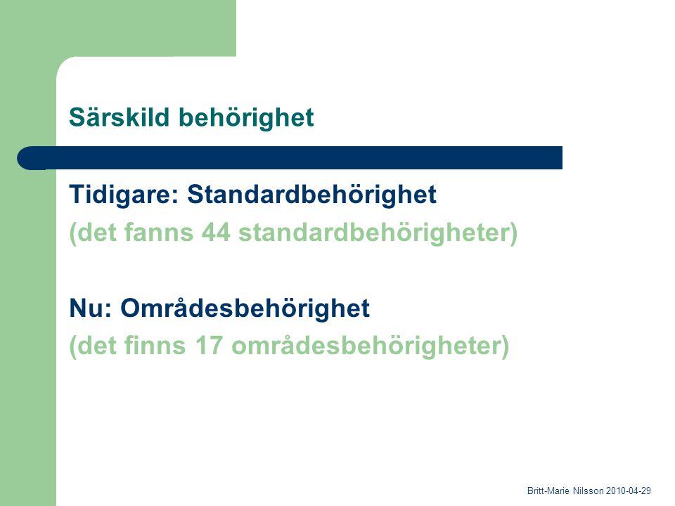 Särskild behörighet Tidigare: Standardbehörighet (det fanns 44 standardbehörigheter) Nu: Områdesbehörighet (det finns 17 områdesbehörigheter) Britt-Marie Nilsson 2010-04-29