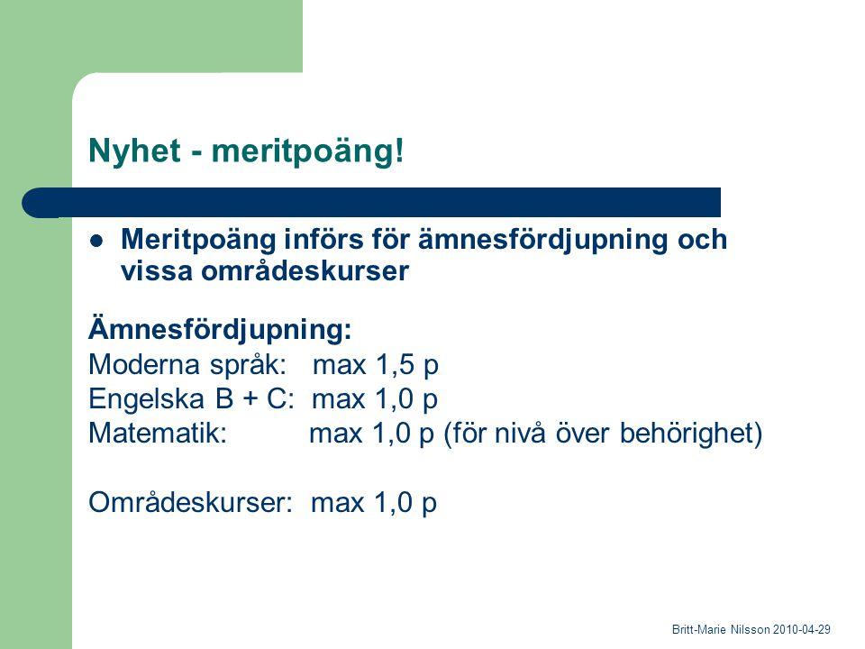 Nyhet - meritpoäng! Meritpoäng införs för ämnesfördjupning och vissa områdeskurser Ämnesfördjupning: Moderna språk: max 1,5 p Engelska B + C: max 1,0