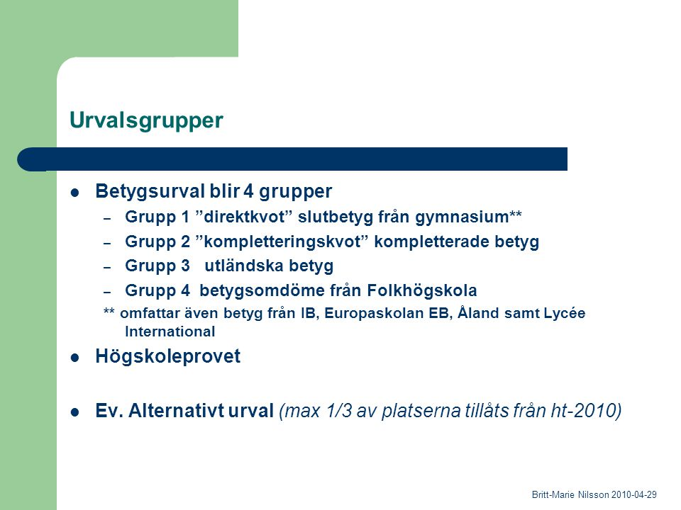"Urvalsgrupper Betygsurval blir 4 grupper – Grupp 1 ""direktkvot"" slutbetyg från gymnasium** – Grupp 2 ""kompletteringskvot"" kompletterade betyg – Grupp"