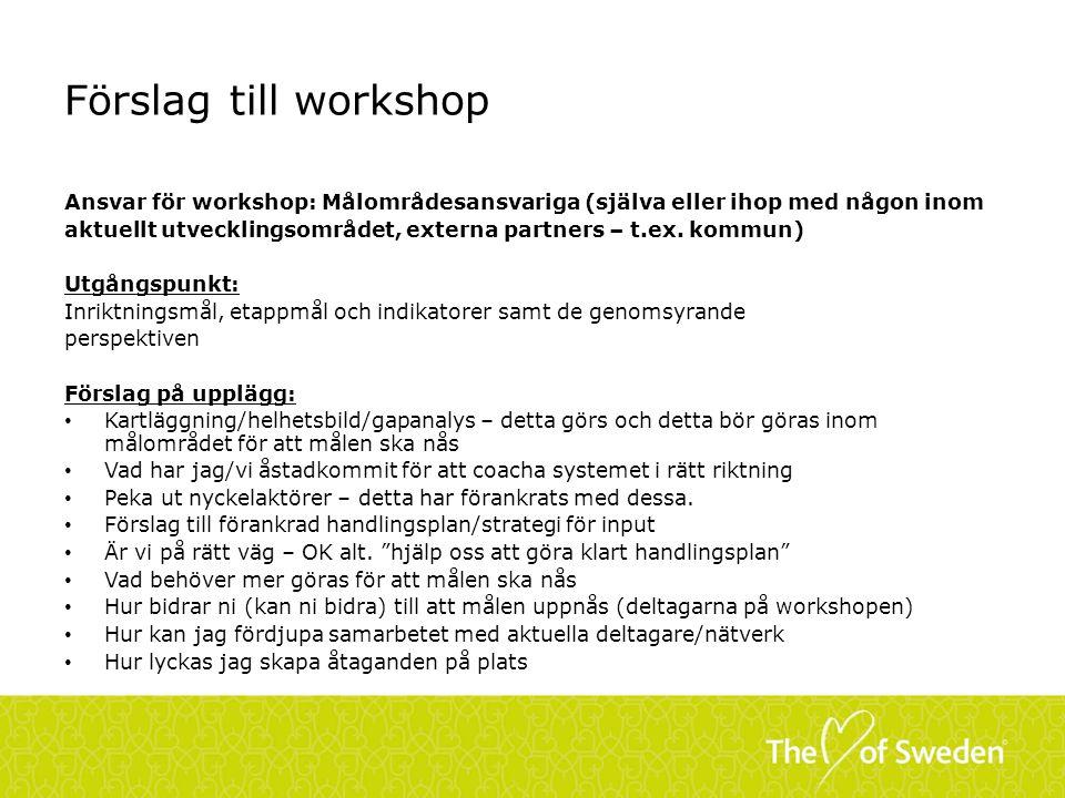 Förslag till workshop Ansvar för workshop: Målområdesansvariga (själva eller ihop med någon inom aktuellt utvecklingsområdet, externa partners – t.ex.