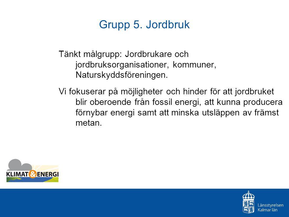Grupp 5. Jordbruk Tänkt målgrupp: Jordbrukare och jordbruksorganisationer, kommuner, Naturskyddsföreningen. Vi fokuserar på möjligheter och hinder för