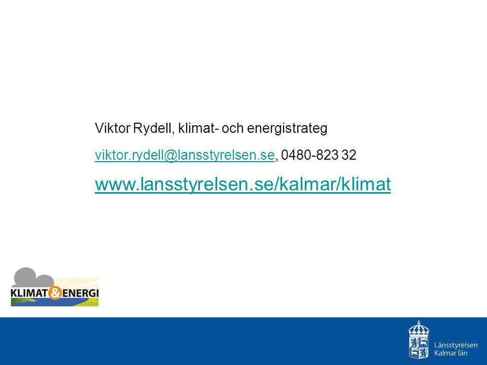 Viktor Rydell, klimat- och energistrateg viktor.rydell@lansstyrelsen.seviktor.rydell@lansstyrelsen.se, 0480-823 32 www.lansstyrelsen.se/kalmar/klimat