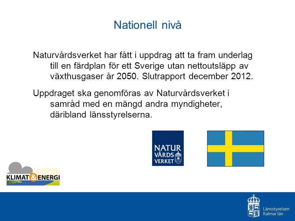 Nationell nivå Naturvårdsverket har fått i uppdrag att ta fram underlag till en färdplan för ett Sverige utan nettoutsläpp av växthusgaser år 2050. Sl