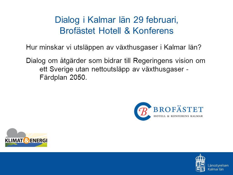 Dialog i Kalmar län 29 februari, Brofästet Hotell & Konferens Hur minskar vi utsläppen av växthusgaser i Kalmar län? Dialog om åtgärder som bidrar til
