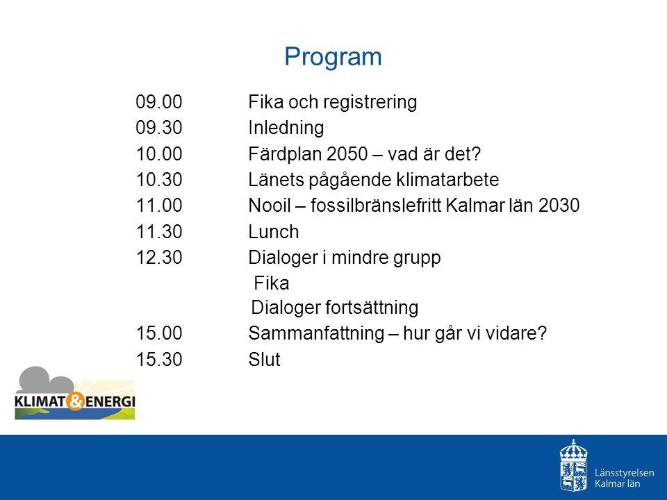 Program 09.00 Fika och registrering 09.30 Inledning 10.00 Färdplan 2050 – vad är det? 10.30 Länets pågående klimatarbete 11.00 Nooil – fossilbränslefr