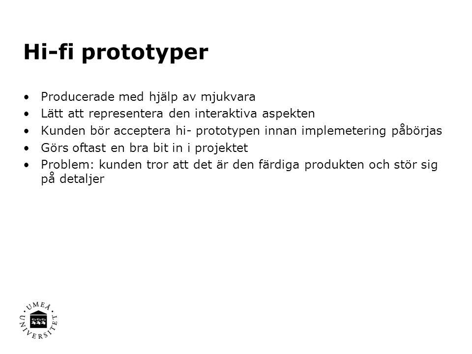 Hi-fi prototyper Producerade med hjälp av mjukvara Lätt att representera den interaktiva aspekten Kunden bör acceptera hi- prototypen innan implemetering påbörjas Görs oftast en bra bit in i projektet Problem: kunden tror att det är den färdiga produkten och stör sig på detaljer