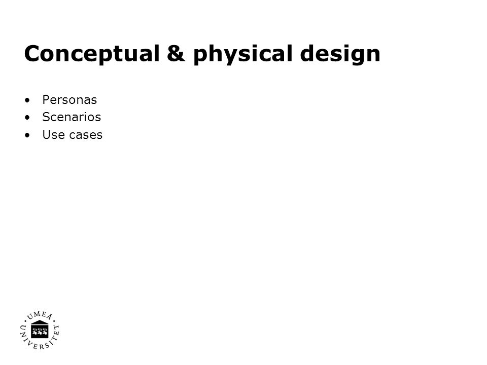 Conceptual & physical design Personas Scenarios Use cases