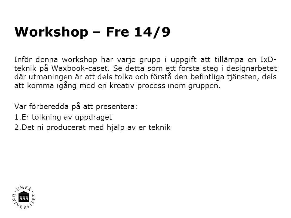 Workshop – Fre 14/9 Inför denna workshop har varje grupp i uppgift att tillämpa en IxD- teknik på Waxbook-caset.