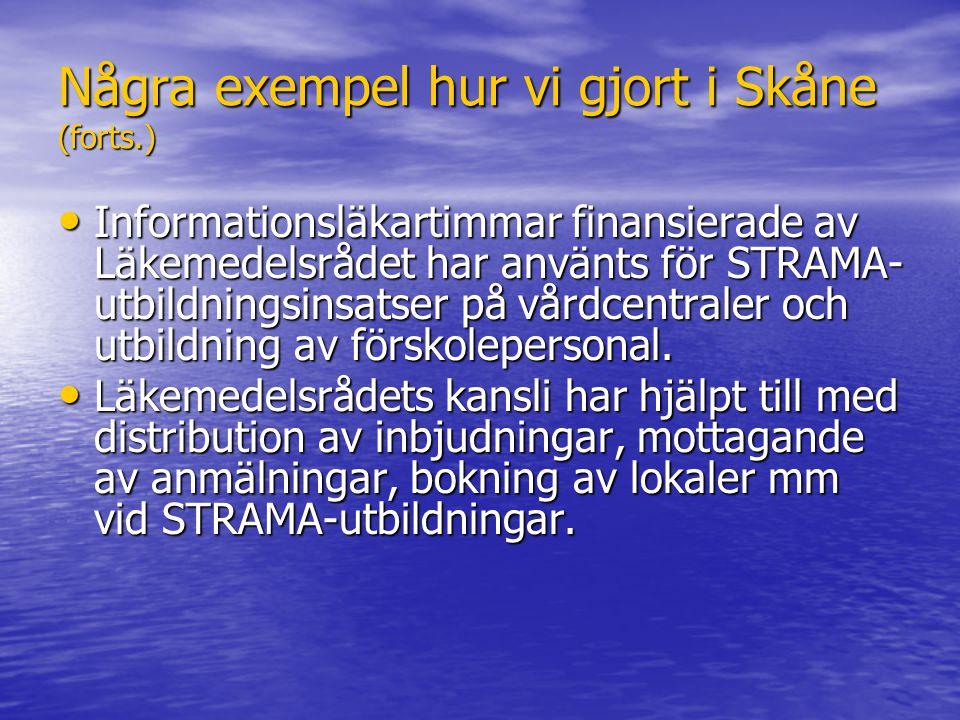 Några exempel hur vi gjort i Skåne (forts.) Informationsläkartimmar finansierade av Läkemedelsrådet har använts för STRAMA- utbildningsinsatser på vår