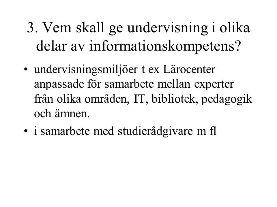 3. Vem skall ge undervisning i olika delar av informationskompetens.