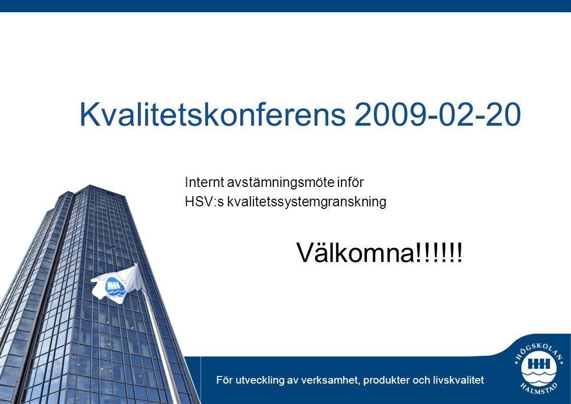 För utveckling av verksamhet, produkter och livskvalitet Kvalitetskonferens 2009-02-20 Internt avstämningsmöte inför HSV:s kvalitetssystemgranskning V