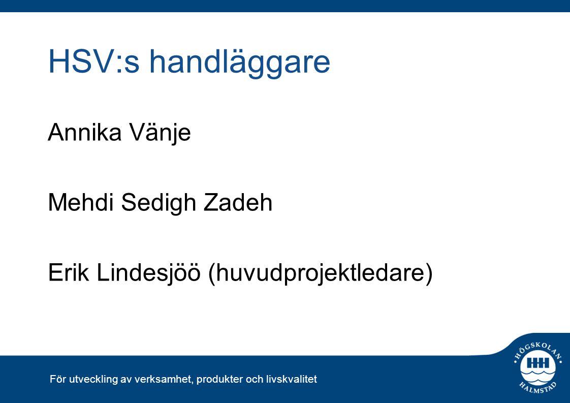 För utveckling av verksamhet, produkter och livskvalitet HSV:s handläggare Annika Vänje Mehdi Sedigh Zadeh Erik Lindesjöö (huvudprojektledare)