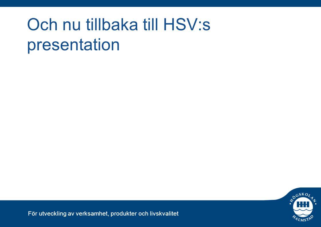 För utveckling av verksamhet, produkter och livskvalitet Och nu tillbaka till HSV:s presentation