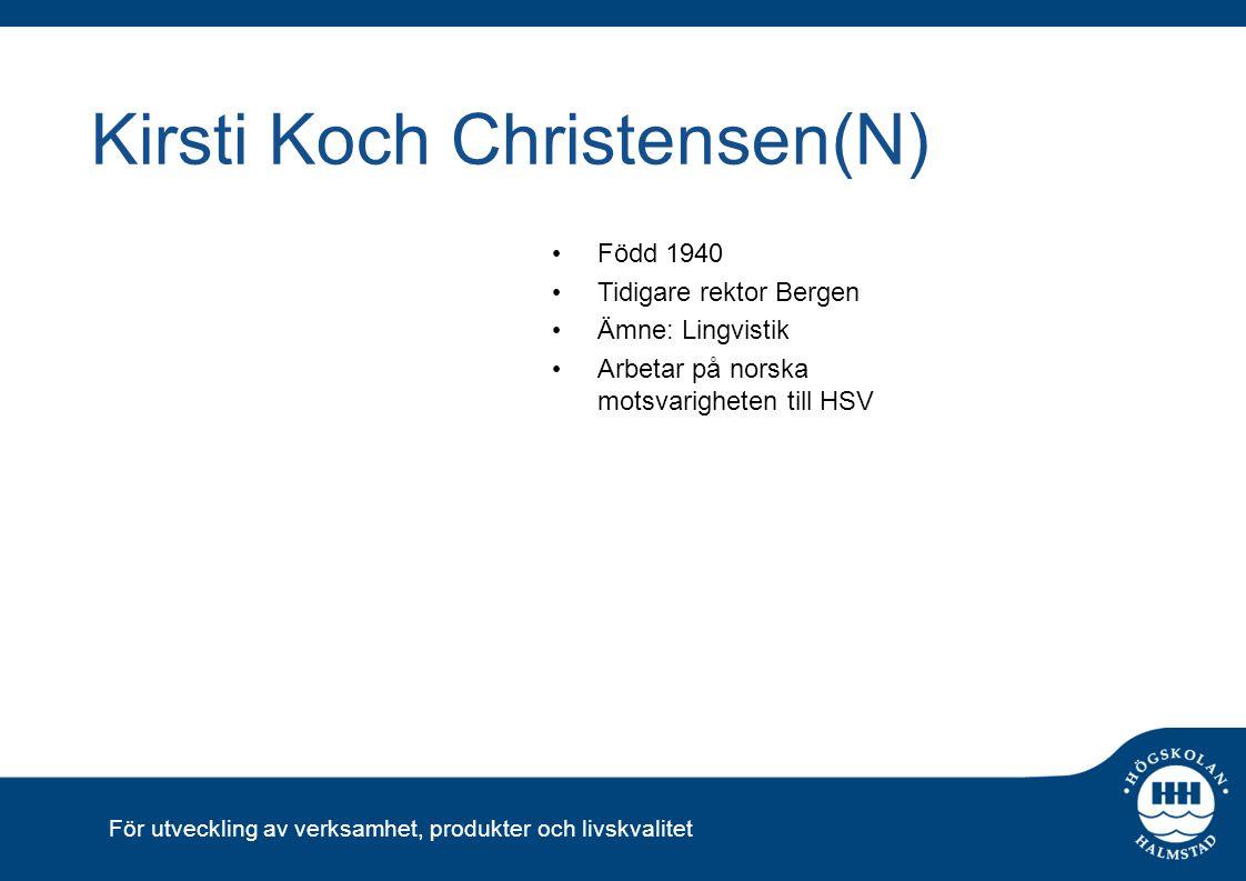 För utveckling av verksamhet, produkter och livskvalitet Kirsti Koch Christensen(N) Född 1940 Tidigare rektor Bergen Ämne: Lingvistik Arbetar på norsk