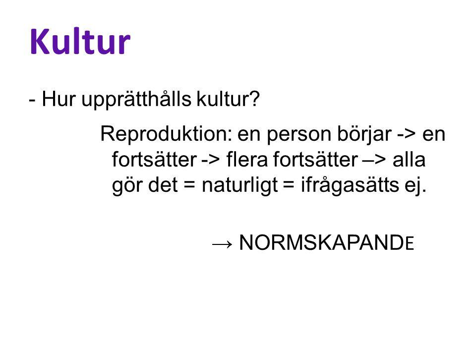 Kultur - Hur upprätthålls kultur.
