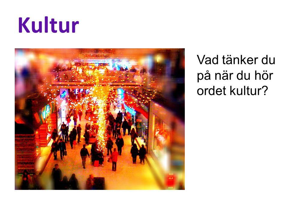 Kultur Vad tänker du på när du hör ordet kultur?