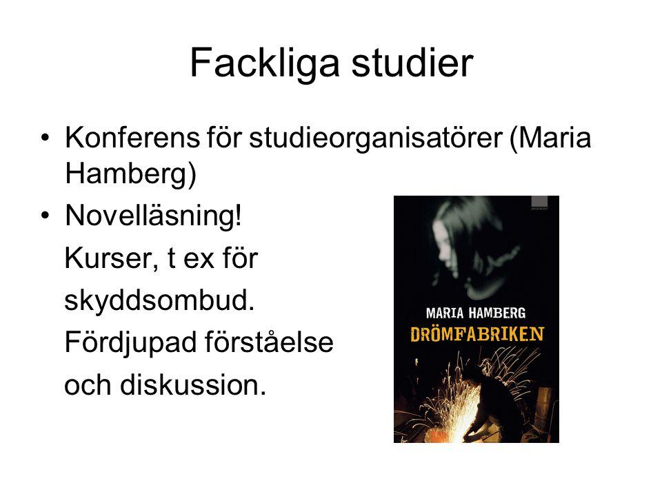 Fackliga studier Konferens för studieorganisatörer (Maria Hamberg) Novelläsning! Kurser, t ex för skyddsombud. Fördjupad förståelse och diskussion.