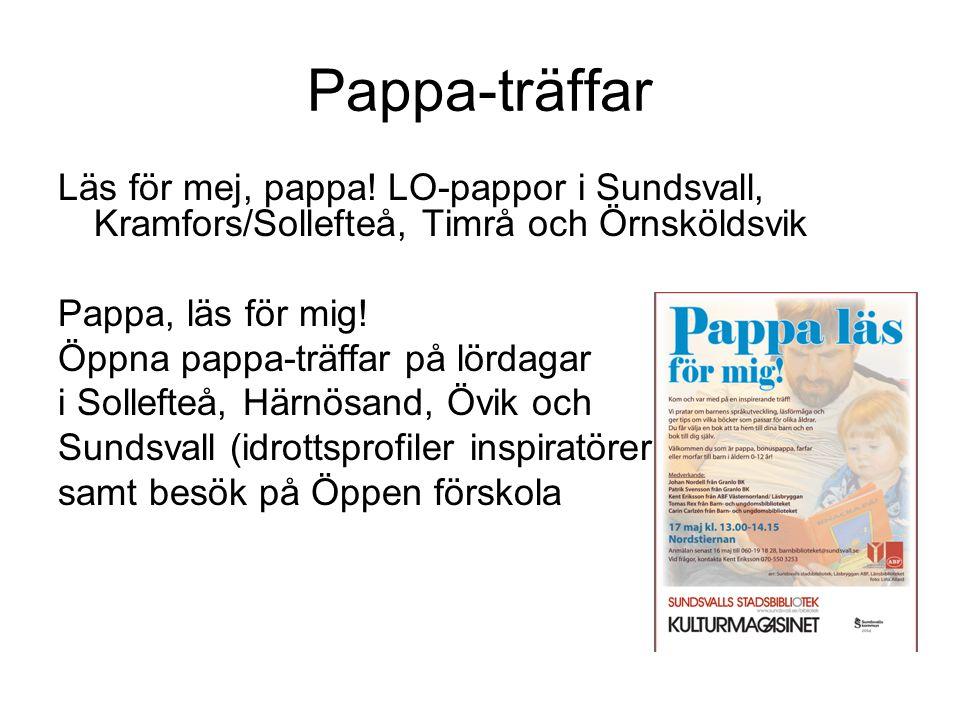 Pappa-träffar Läs för mej, pappa! LO-pappor i Sundsvall, Kramfors/Sollefteå, Timrå och Örnsköldsvik Pappa, läs för mig! Öppna pappa-träffar på lördaga