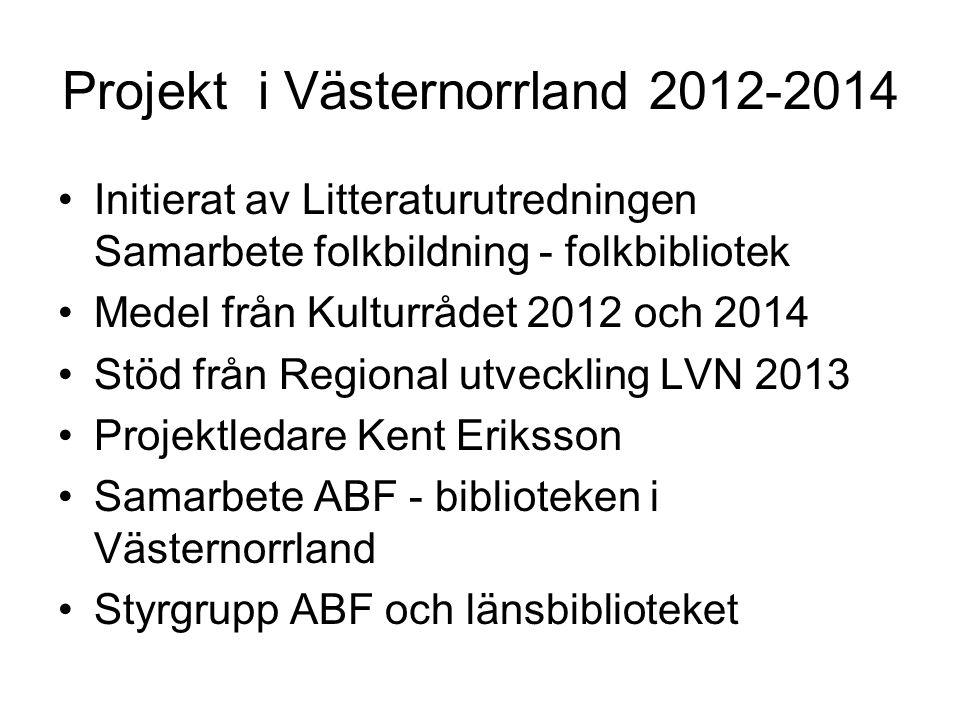 Projekt i Västernorrland 2012-2014 Initierat av Litteraturutredningen Samarbete folkbildning - folkbibliotek Medel från Kulturrådet 2012 och 2014 Stöd